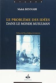 Le  problème des idées dans le monde musulman par Malek Bennabi
