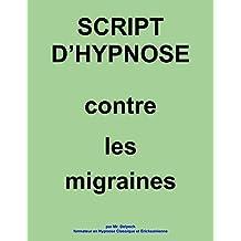 Script d'hypnose Contre les migraines (French Edition)