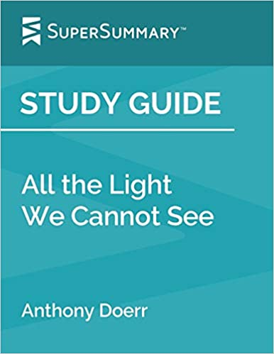 Study Guide: All the Light We Cannot See by Anthony Doerr (SuperSummary)