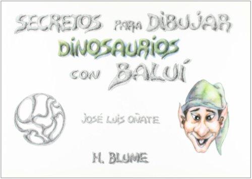Descargar Libro Secretos Para Dibujar Dinosaurios Con Baluí José Luis Oñate