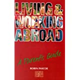 Living and Working Abroad : A Parent's Guide by Robin Pascoe (1994-01-01)