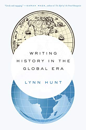 Writing History in the Global Era por Lynn (UCLA) Hunt