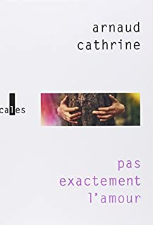 Pas exactement l'amour, Cathrine, Arnaud