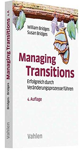 Managing Transitions: Erfolgreich durch Übergänge und Veränderungen führen