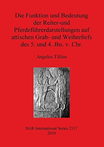 Chr Bar (Die Funktion und Bedeutung der Reiter- und Pferdefuhrerdarstellengen auf attischen Grab- und Weihreliefs des 5. und 4. Jhs. v. Chr. (BAR International Series))