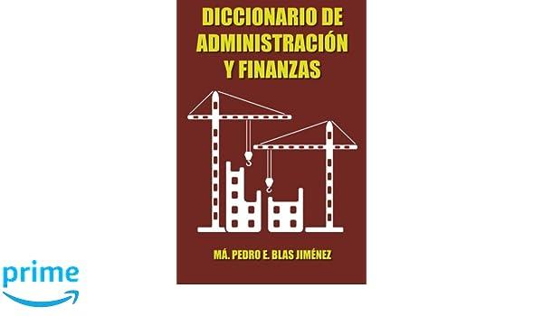 Amazon.com: Diccionario de Administración y Finanzas (Spanish Edition) (9781463354947): Ma. Pedro E. Blas Jiménez: Books