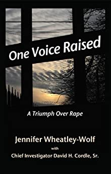 One Voice Raised: A Triumph Over Rape by [Cordle Sr., David H., Jennifer Wheatley-Wolf]