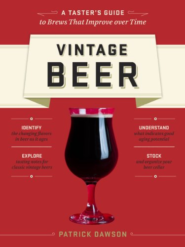 Vintage Beer: A Taster's Guide to Brews That Improve over Time by Patrick Dawson