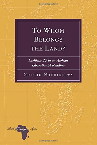 To Whom Belongs the Land?: Leviticus 25 in an African Liberationist Reading (Bible and Theology in Africa) by Peter Lang Inc., International Academic Publishers