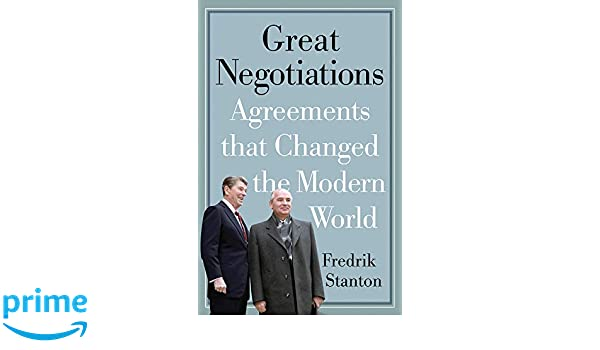 Great Negotiations: Agreements that Changed the Modern World ...