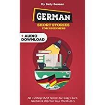 German Short Stories for Beginners + Audio Download: Improve your reading and listening skills in German (learn german for beginners 1) (German Edition)