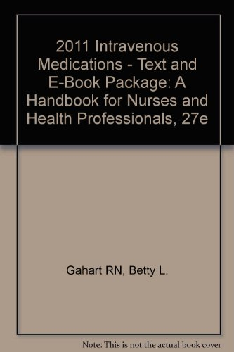 2011 Intravenous Medications - Text and E-Book Package: A Handbook for Nurses and Health Professionals, 27e (2011 Medications Intravenous)