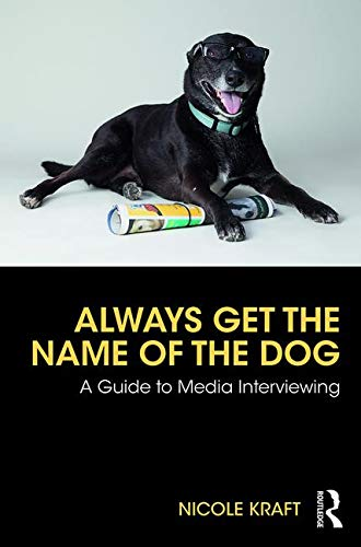 Always Get the Name of the Dog: A Guide to Media Interviewing