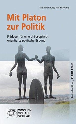 Mit Platon zur Poltitik: Plädoyer für eine philosophisch orientierte politische Bildung (Kleine Reihe - Politische Bildung)