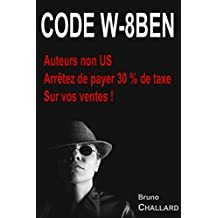 Code W-8BEN: Auteurs non US, Arrêtez de payer 30 % de taxe Sur vos ventes ! (French Edition)