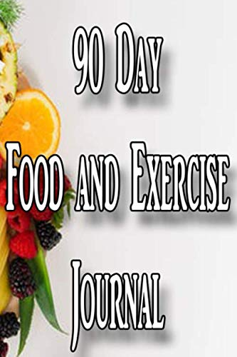 90 Day Food and Exercise Journal: For Anyone Trying to Lose Weight, Eat Better, and Live Healthier