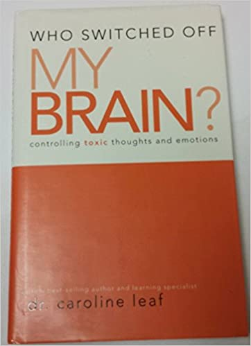 Who switched off my brain controlling toxic thoughts and emotions who switched off my brain controlling toxic thoughts and emotions by dr caroline leaf 2007 05 03 dr caroline leaf 9780983346289 amazon books fandeluxe Choice Image