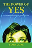 img - for The Power of Yes: Developing and Nurturing Your Creative Potential book / textbook / text book