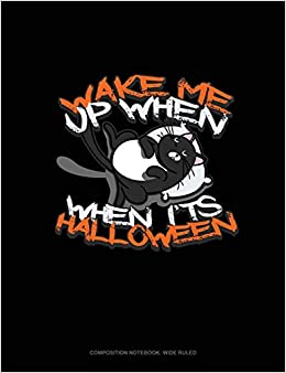 cfe5bd801b Wake Me Up When It s Halloween  Composition Notebook  Wide Ruled Paperback  – February 22