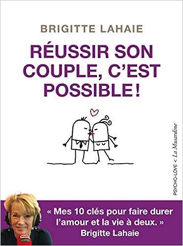 Amazon Fr Reussir Son Couple C Est Possible Brigitte Lahaie