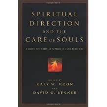 Spiritual Direction and the Care of Souls: A Guide to Christian Approaches and Practices