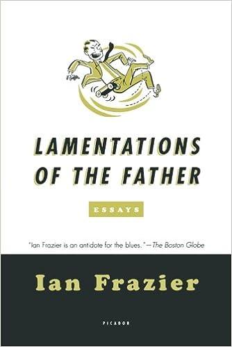 com lamentations of the father essays  com lamentations of the father essays 9780312428358 ian frazier books