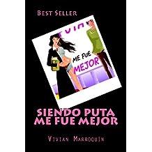 Siendo Puta me fue mejor (Spanish Edition)
