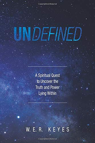 Undefined: A Spiritual Quest to Uncover the Truth and Power Lying Within