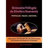 DICIONÁRIO TRILÍNGÜE DE DIREITO E ECONOMIA PORTUGUÊS - INGLÊS - ESPANHOL (Portuguese Edition)