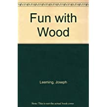Fun with wood;: How to whittle & carve wood to make useful & decorative articles, toys, puzzles, and unusual figures