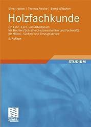 Holzfachkunde: Ein Lehr-, Lern- und Arbeitsbuch für Tischler/Schreiner, Holzmechaniker und Fachkräfte für Möbel-, Küchen- und Umzugsservice