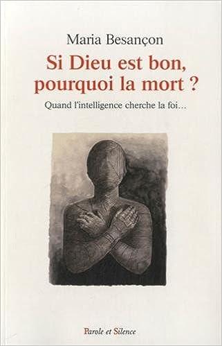 En ligne Si Dieu est bon, pourquoi la mort ? : Quand l'intelligence cherche la foi... pdf