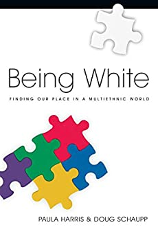 Being White: Finding Our Place in a Multiethnic World by [Harris, Paula, Schaupp, Doug]