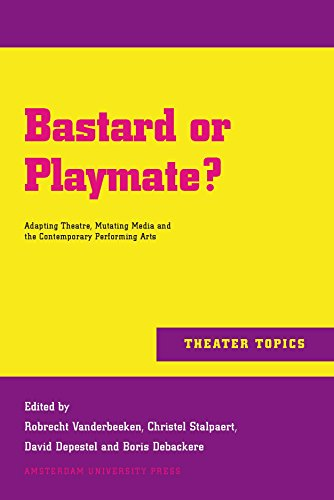 Bastard or Playmate?: Adapting Theatre, Mutating Media and Contemporary Performing Arts (Theater Topics)