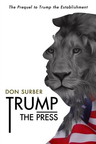Trump the Press: Don Surber's take on how the pundits blew the 2016 Republican race. ()