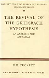The Revival of the Griesbach Hypothesis: An Analysis and Appraisal (Society for New Testament Studies Monograph Series)