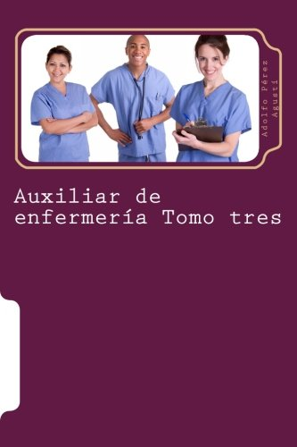 Auxiliar de enfermeria Tomo tres: Curso formativo (Volume 16) (Spanish Edition) [Adolfo Perez Agusti] (Tapa Blanda)