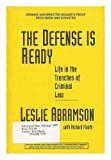 The Defense is Ready : Life in the Trenches of Criminal Law / Leslie Abramson with Richard Flaste