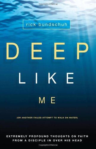 Deep Like Me: Extremely Profound Thoughts on Faith From a Disciple in Over His Head