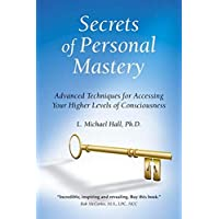 Secrets of Personal Mastery: Advanced Techniques for Accessing Your Higher Levels of Consciousness