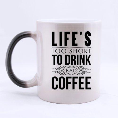 Funny LIFE'S TOO SHORT TO DRINK BAD COFFEE Heat Color Changing Mug Magic Coffee Mug Ceramic/11 Oz Morphing Mug - Best Gift For Birthday,Christmas And New Year