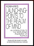 img - for Porphyry's Launching-Points to the Realm of Mind: An Introduction to the Neoplatonic Philosophy of Plotinus book / textbook / text book