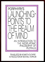 Porphyry's Launching-Points to the Realm of Mind: An Introduction to the Neoplatonic Philosophy of Plotinus