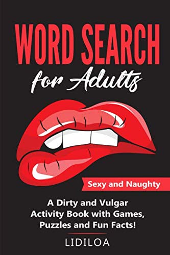 Word Search for Adults: Sexy and Naughty. A Dirty and Vulgar Activity Book With Games, Puzzles and -