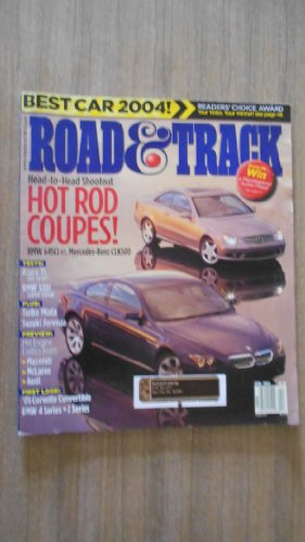 Road & Track Magazine April 2004 (HEAD TO HEAD SHOOTOUT - HOT ROD COUPES! BMW 645CI VS. MERCEDES-BENZ CLK500 - BEST CAR 2004! READERS' CHOICE AWARD - YOUR VOTES, YOUR WINNER! SEE PAGE 48, VOLUME 55, NO. 8)