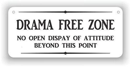 Drama free zone no open display of attitude beyond this point - aluminum sign