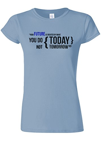 用心愛情移動するYour Future Is Created By Today Novelty Light Blue Women T Shirt Top-S