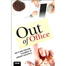 Out of Office: How to Work from Home, Telecommute, or Workshift Successfully (Que Biz-Tech)