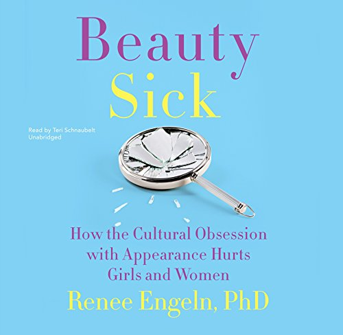Beauty Sick: How the Cultural Obsession with Appearance Hurts Girls and Women by HarperCollins Publishers and Blackstone Audio
