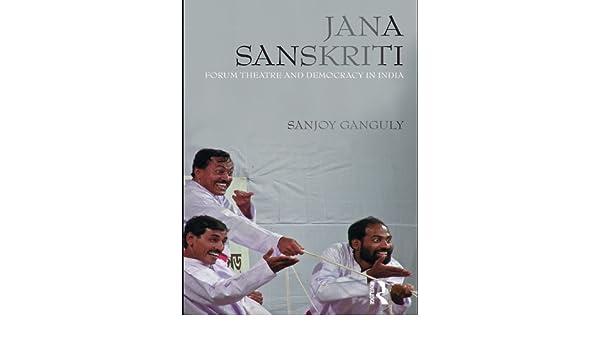 Jana Sanskriti, forum theatre and democracy in India /